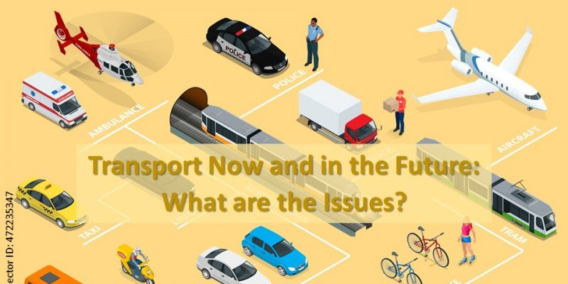 Transport Now and in the Future – What are the issues?